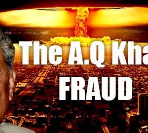 Pakistan's Nuclear Program & The Dr A.Q Khan Fraud